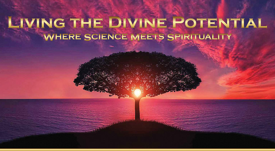Living the Divine Potential: Where Science Meets Spirituality