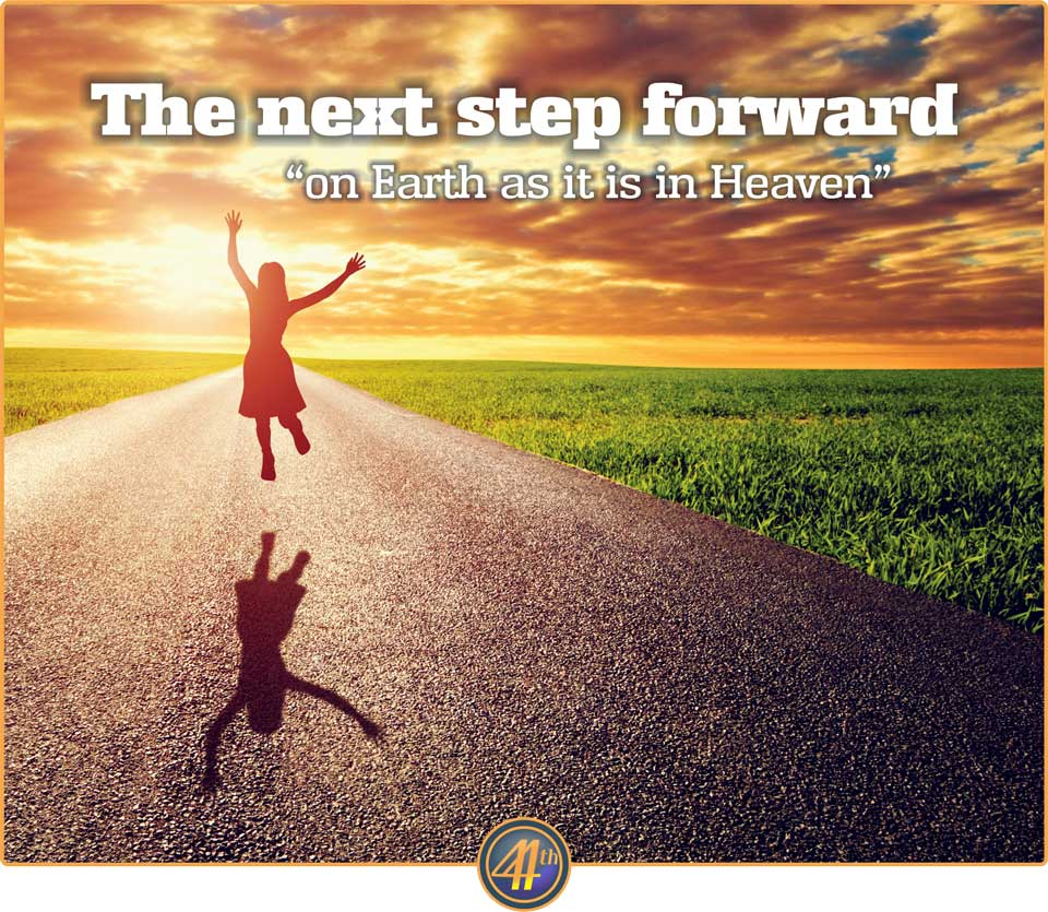 The Next Step Forward; On Earth as in Heaven